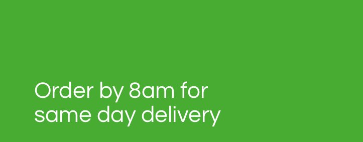 Order by 8am for same day delivery