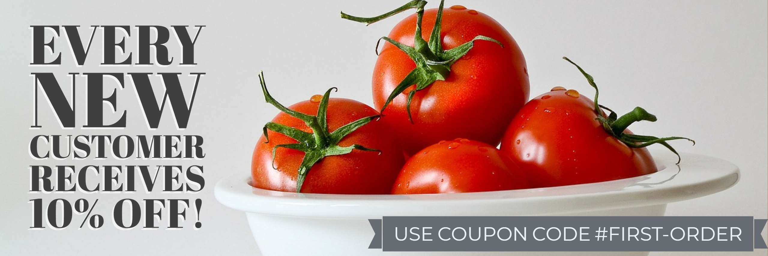 Every New Customer Receives 10% Off - Use Coupon Code #FIRST-ORDER