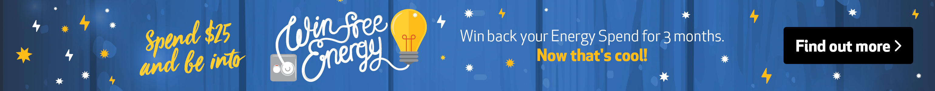 Spend $25 and qualify to go go into the draw to win back your energy spend for 3 months!